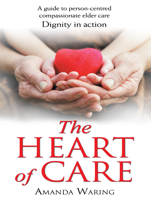 The Heart of Care (eBook): Dignity In Action: A Guide to Person-centred Compassionate Elder Care